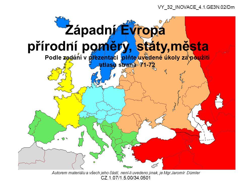 VY_32_INOVACE_4.1.GE3N.02/Dm Západní Evropa, přírodní poměry, státy, města Autorem materiálu a všech jeho částí, není-li uvedeno jinak, je Mgr.Jaromír