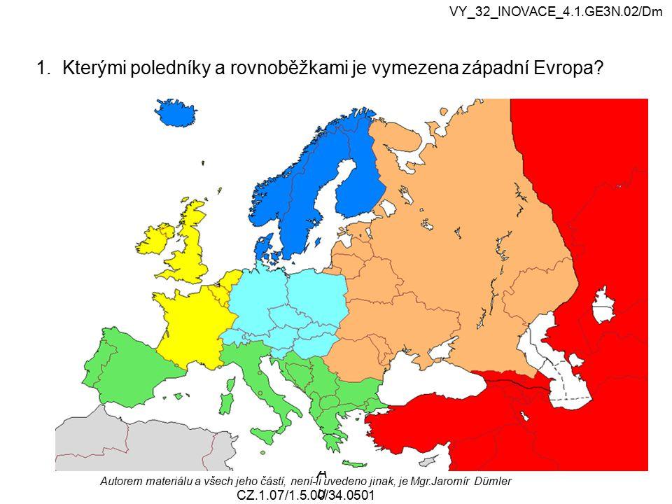 1. Kterými poledníky a rovnoběžkami je vymezena západní Evropa? VY_32_INOVACE_4.1.GE3N.02/Dm Autorem materiálu a všech jeho částí, není-li uvedeno jin