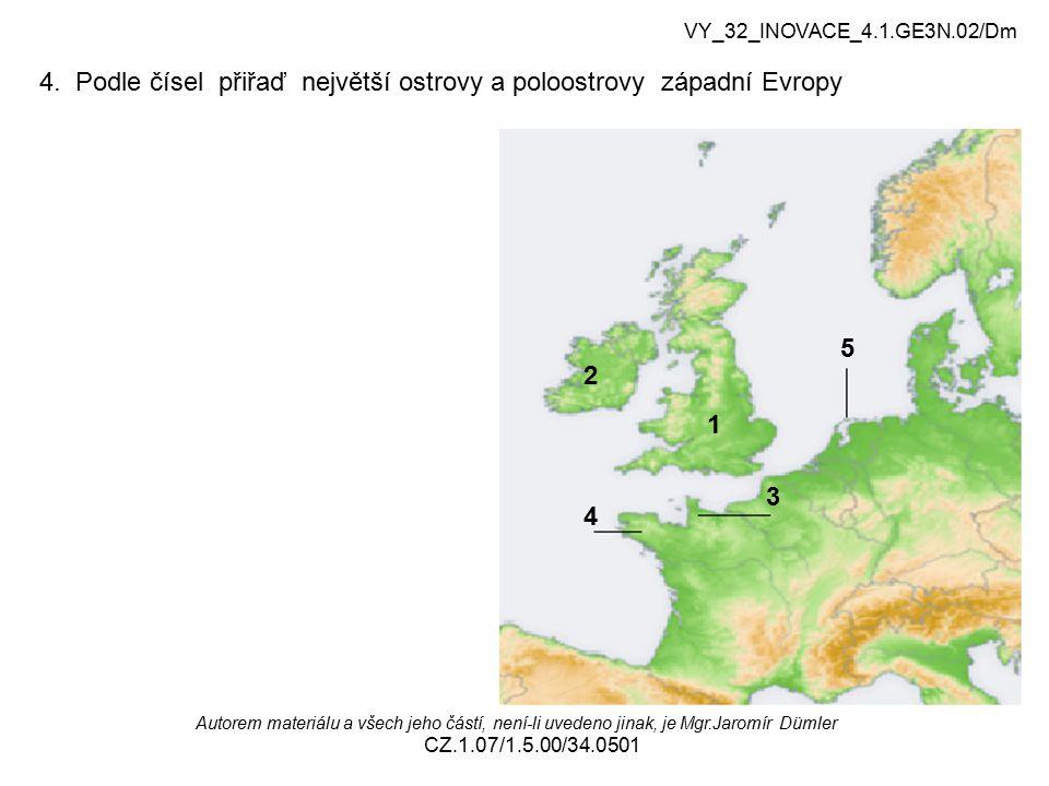 4. Podle čísel přiřaď největší ostrovy a poloostrovy západní Evropy VY_32_INOVACE_4.1.GE3N.02/Dm Autorem materiálu a všech jeho částí, není-li uvedeno