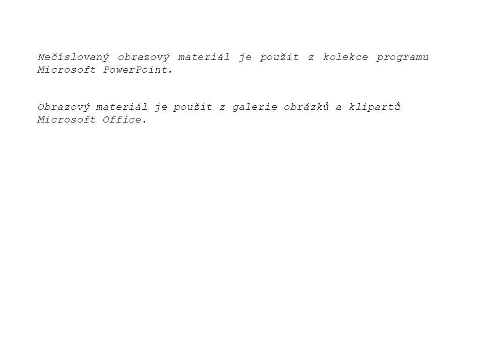 Nečíslovaný obrazový materiál je použit z kolekce programu Microsoft PowerPoint. Obrazový materiál je použit z galerie obrázků a klipartů Microsoft Of