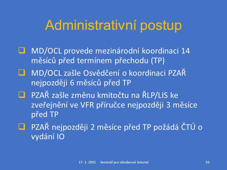 Administrativní postup  MD/OCL provede mezinárodní koordinaci 14 měsíců před termínem přechodu (TP)  MD/OCL zašle Osvědčení o koordinaci PZAŘ nejpoz