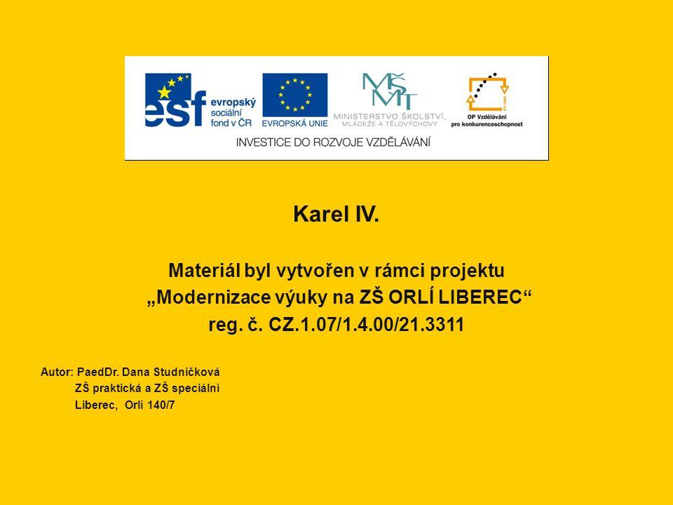 """Karel IV. Materiál byl vytvořen v rámci projektu """"Modernizace výuky na ZŠ ORLÍ LIBEREC"""" reg. č. CZ.1.07/1.4.00/21.3311 Autor: PaedDr. Dana Studničková"""
