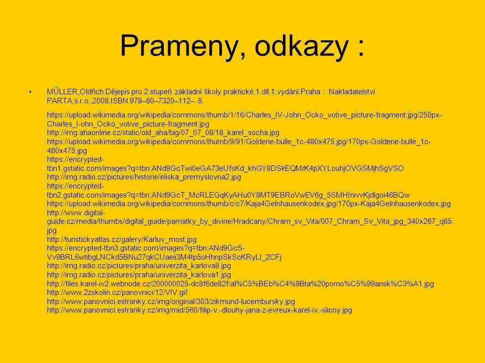 Prameny, odkazy : MŰLLER,Oldřich.Dějepis pro 2.stupeň základní školy praktické.1.díl.1.vydání.Praha : Nakladatelství PARTA,s.r.o.,2008.ISBN 978–80–732