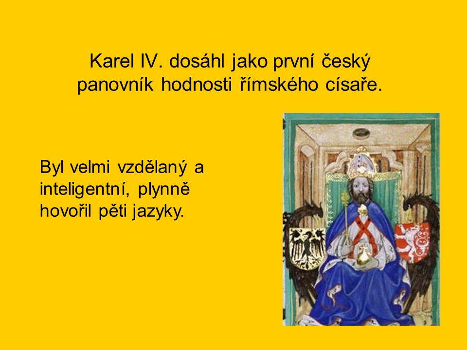 Karel IV. dosáhl jako první český panovník hodnosti římského císaře. Byl velmi vzdělaný a inteligentní, plynně hovořil pěti jazyky.