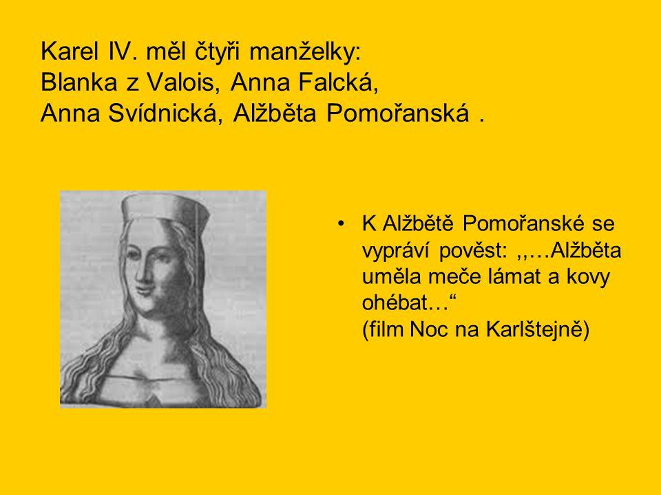 Karel IV. měl čtyři manželky: Blanka z Valois, Anna Falcká, Anna Svídnická, Alžběta Pomořanská. K Alžbětě Pomořanské se vypráví pověst:,,…Alžběta uměl
