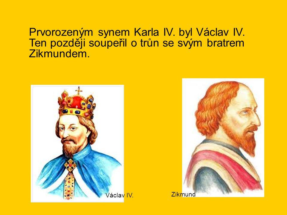 Prvorozeným synem Karla IV. byl Václav IV. Ten později soupeřil o trůn se svým bratrem Zikmundem. Václav IV. Zikmund
