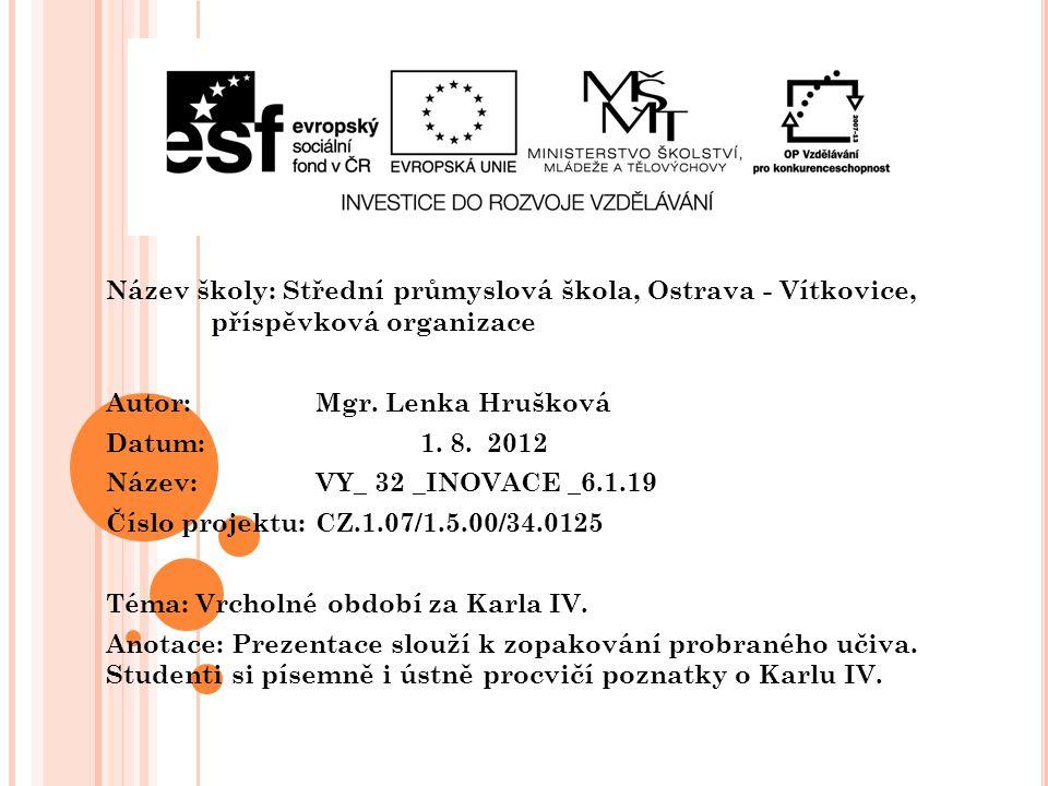 Název školy: Střední průmyslová škola, Ostrava - Vítkovice, příspěvková organizace Autor: Mgr. Lenka Hrušková Datum: 1. 8. 2012 Název: VY_ 32 _INOVACE