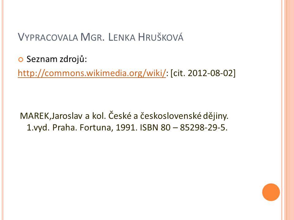 V YPRACOVALA M GR. L ENKA H RUŠKOVÁ Seznam zdrojů: http://commons.wikimedia.org/wiki/http://commons.wikimedia.org/wiki/: [cit. 2012-08-02] MAREK,Jaros