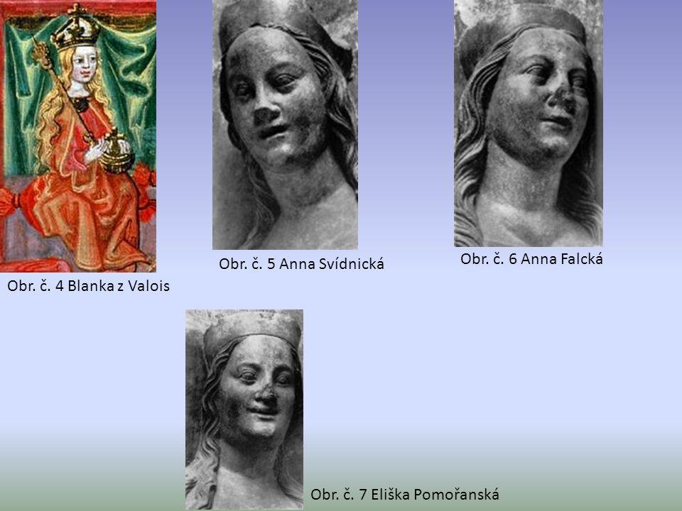 Obr. č. 4 Blanka z Valois Obr. č. 5 Anna Svídnická Obr. č. 6 Anna Falcká Obr. č. 7 Eliška Pomořanská