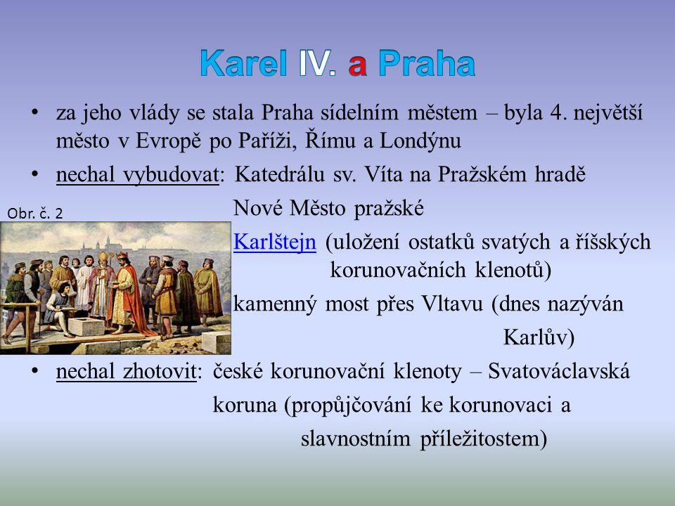za jeho vlády se stala Praha sídelním městem – byla 4. největší město v Evropě po Paříži, Římu a Londýnu nechal vybudovat: Katedrálu sv. Víta na Pražs
