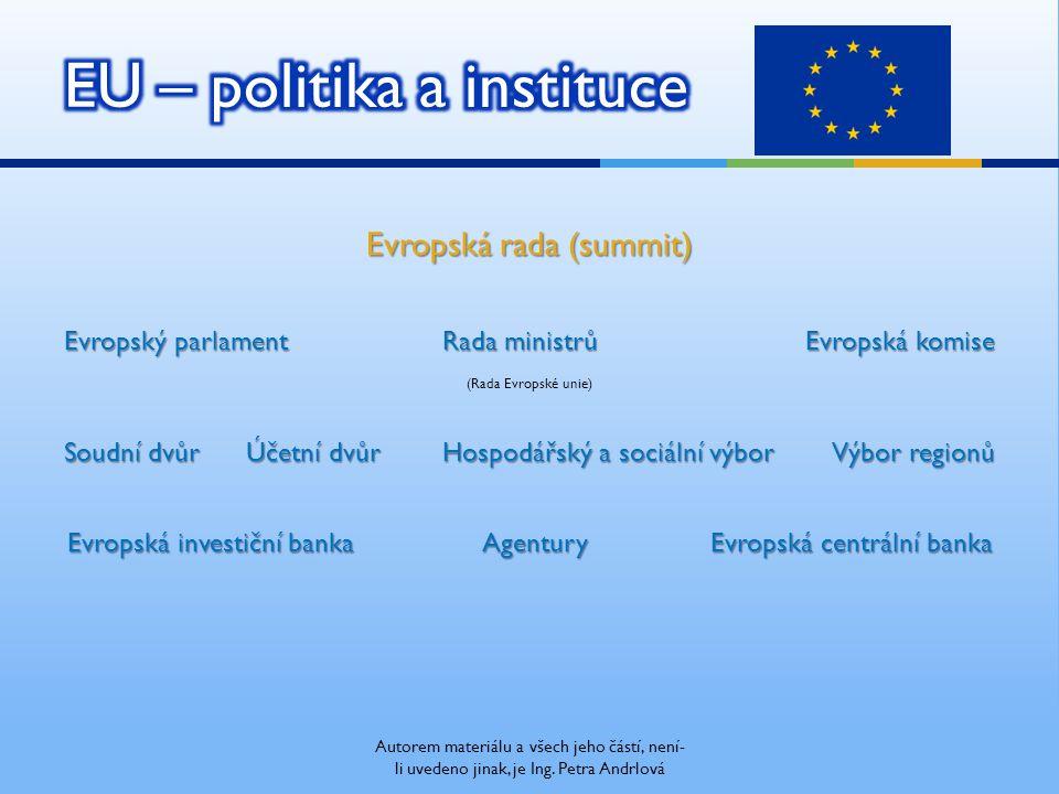 Evropská rada (summit) Evropský parlament Rada ministrů Evropská komise (Rada Evropské unie) Soudní dvůr Účetní dvůr Hospodářský a sociální výbor Výbor regionů Evropská investiční banka Agentury Evropská centrální banka Autorem materiálu a všech jeho částí, není- li uvedeno jinak, je Ing.