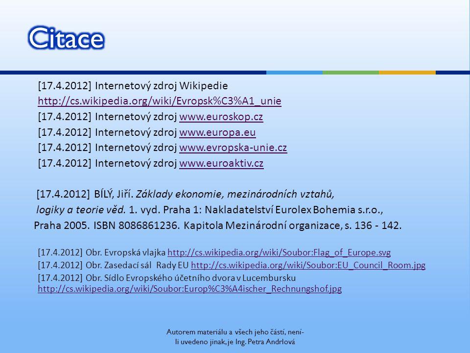 [17.4.2012] Internetový zdroj Wikipedie http://cs.wikipedia.org/wiki/Evropsk%C3%A1_unie [17.4.2012] Internetový zdroj www.euroskop.czwww.euroskop.cz [17.4.2012] Internetový zdroj www.europa.euwww.europa.eu [17.4.2012] Internetový zdroj www.evropska-unie.czwww.evropska-unie.cz [17.4.2012] Internetový zdroj www.euroaktiv.czwww.euroaktiv.cz [17.4.2012] BÍLÝ, Jiří.