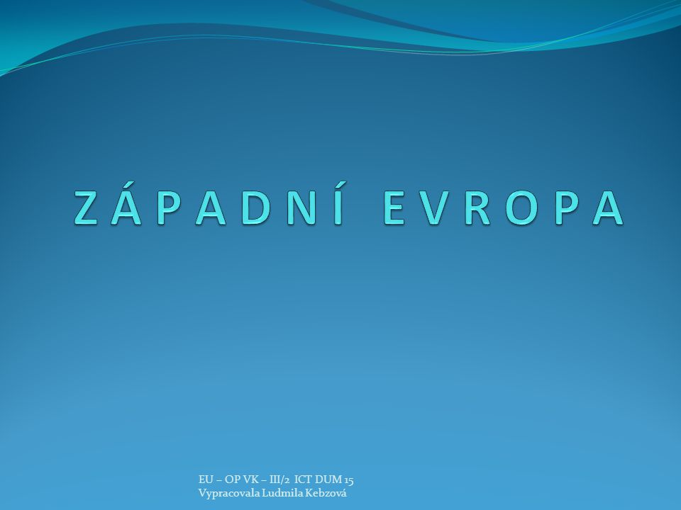 EU – OP VK – III/2 ICT DUM 15 Vypracovala Ludmila Kebzová