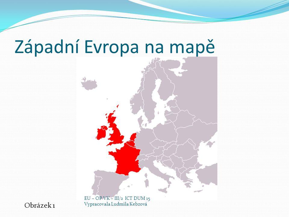 Západní Evropa na mapě Obrázek 1 EU – OP VK – III/2 ICT DUM 15 Vypracovala Ludmila Kebzová