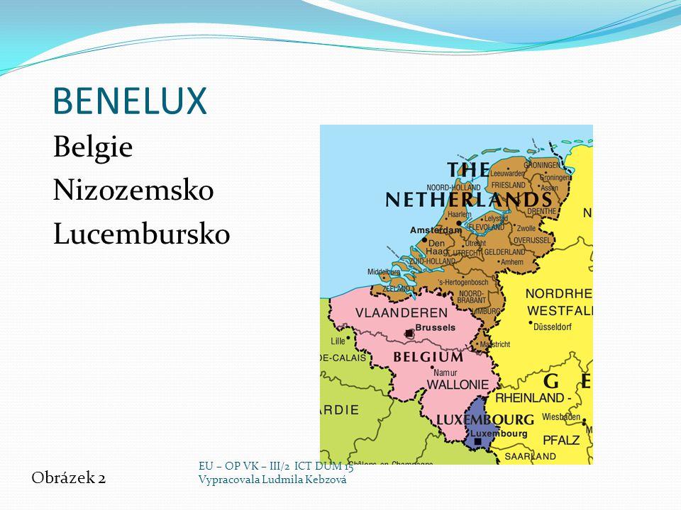 BENELUX Belgie Nizozemsko Lucembursko Obrázek 2 EU – OP VK – III/2 ICT DUM 15 Vypracovala Ludmila Kebzová
