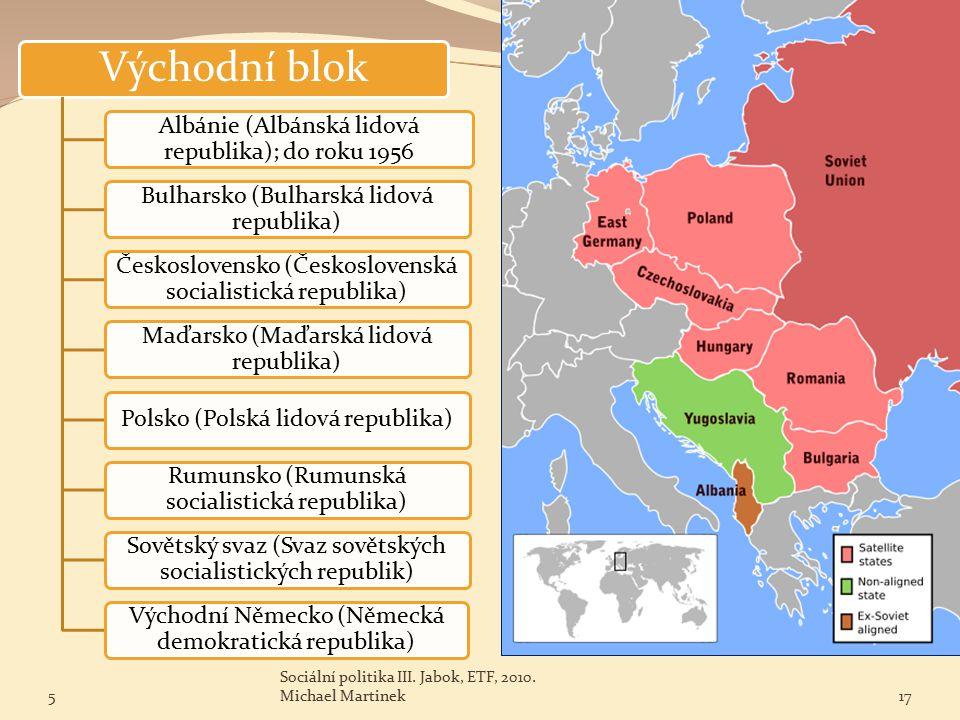 Východní blok Albánie (Albánská lidová republika); do roku 1956 Bulharsko (Bulharská lidová republika) Československo (Československá socialistická republika) Maďarsko (Maďarská lidová republika) Polsko (Polská lidová republika) Rumunsko (Rumunská socialistická republika) Sovětský svaz (Svaz sovětských socialistických republik) Východní Německo (Německá demokratická republika) 5 Sociální politika III.