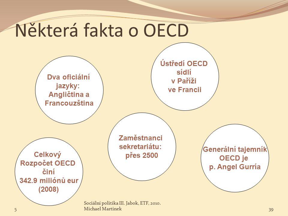 Některá fakta o OECD Dva oficiální jazyky: Angličtina a Francouzština Zaměstnanci sekretariátu: přes 2500 Ústředí OECD sídlí v Paříži ve Francii Generální tajemník OECD je p.