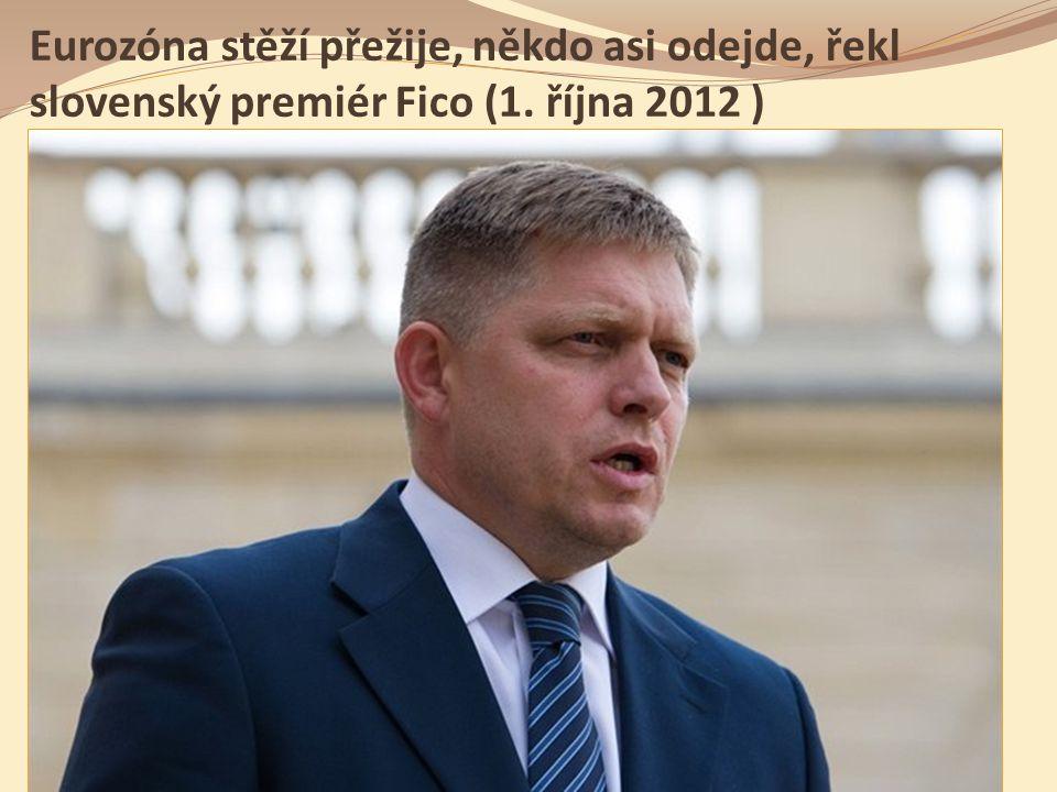 Eurozóna stěží přežije, někdo asi odejde, řekl slovenský premiér Fico (1.