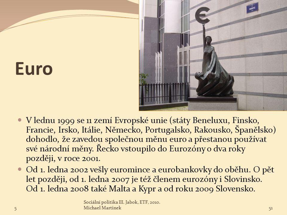 Euro V lednu 1999 se 11 zemí Evropské unie (státy Beneluxu, Finsko, Francie, Irsko, Itálie, Německo, Portugalsko, Rakousko, Španělsko) dohodlo, že zavedou společnou měnu euro a přestanou používat své národní měny.