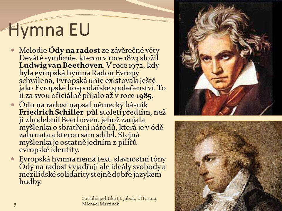 Hymna EU Melodie Ódy na radost ze závěrečné věty Deváté symfonie, kterou v roce 1823 složil Ludwig van Beethoven.