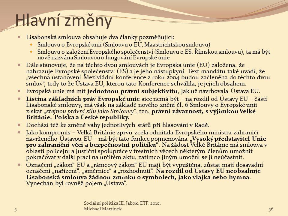 Hlavní změny Lisabonská smlouva obsahuje dva články pozměňující: Smlouvu o Evropské unii (Smlouvu o EU, Maastrichtskou smlouvu) Smlouvu o založení Evropského společenství (Smlouvu o ES, Římskou smlouvu), ta má být nově nazvána Smlouvou o fungování Evropské unie Dále stanovuje, že na těchto dvou smlouvách je Evropská unie (EU) založena, že nahrazuje Evropské společenství (ES) a je jeho nástupkyní.