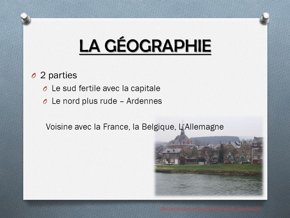 LA GÉOGRAPHIE O 2 parties O Le sud fertile avec la capitale O Le nord plus rude – Ardennes Voisine avec la France, la Belgique, L'Allemagne http://commons.wikimedia.org/wiki/File:Haybes_(Ardennes).JPG