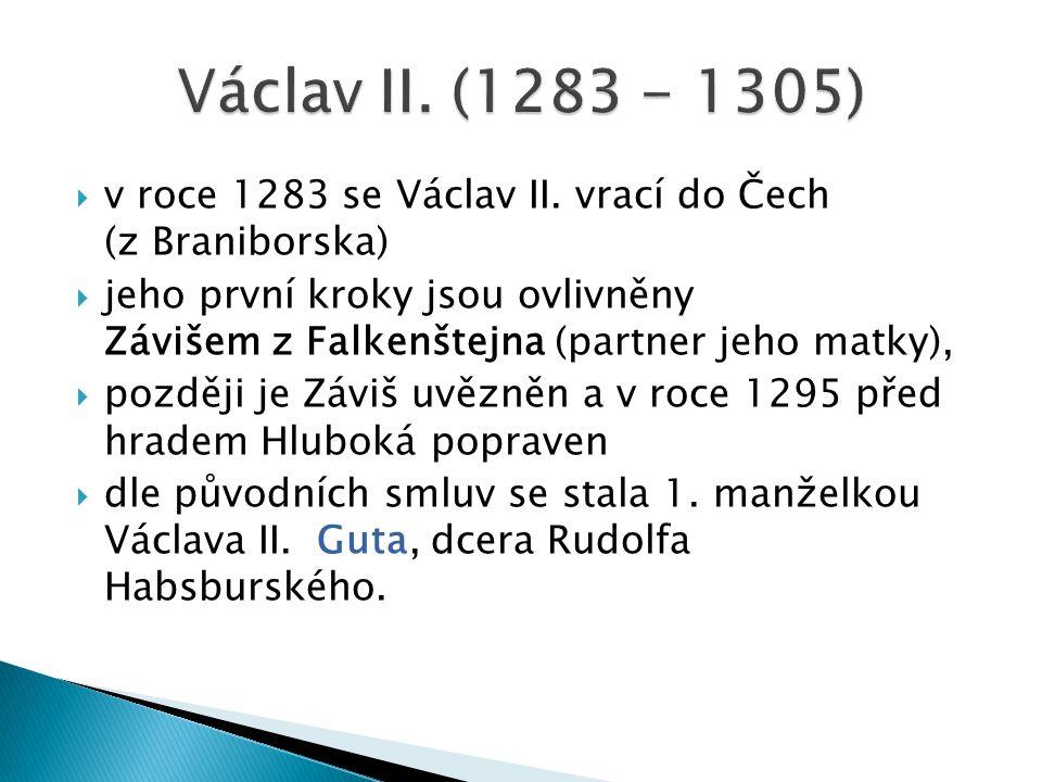  v roce 1283 se Václav II. vrací do Čech (z Braniborska)  jeho první kroky jsou ovlivněny Závišem z Falkenštejna (partner jeho matky),  později je
