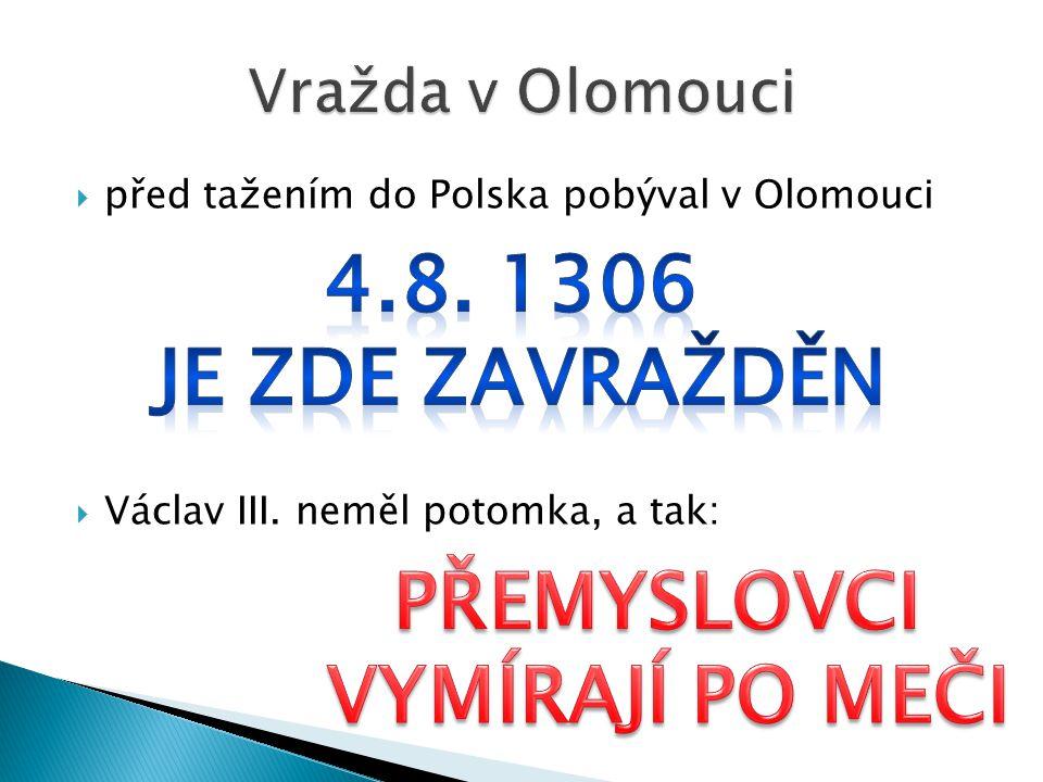  před tažením do Polska pobýval v Olomouci  Václav III. neměl potomka, a tak: