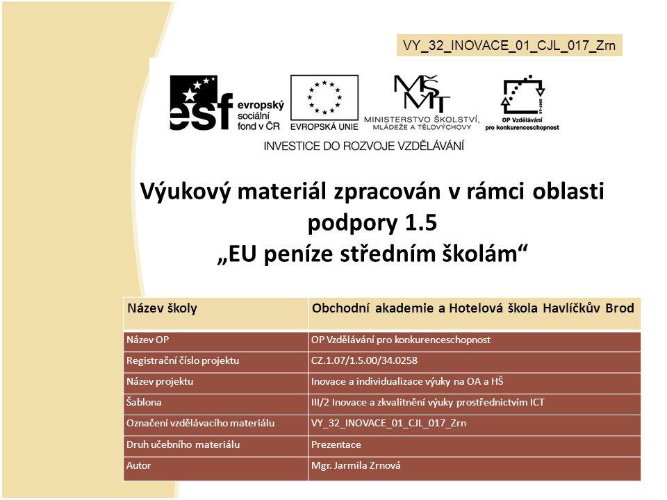 """VY_32_INOVACE_01_CJL_017_Zrn Výukový materiál zpracován v rámci oblasti podpory 1.5 """"EU peníze středním školám"""" Název školy Obchodní akademie a Hotelo"""
