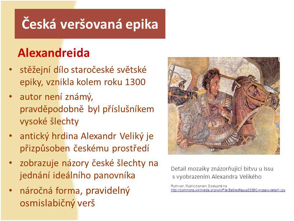 Česká veršovaná epika Alexandreida stěžejní dílo staročeské světské epiky, vznikla kolem roku 1300 autor není známý, pravděpodobně byl příslušníkem vy
