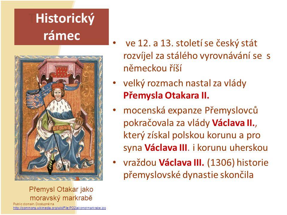 THistorický rámec ve 12. a 13. století se český stát rozvíjel za stálého vyrovnávání se s německou říší velký rozmach nastal za vlády Přemysla Otakara