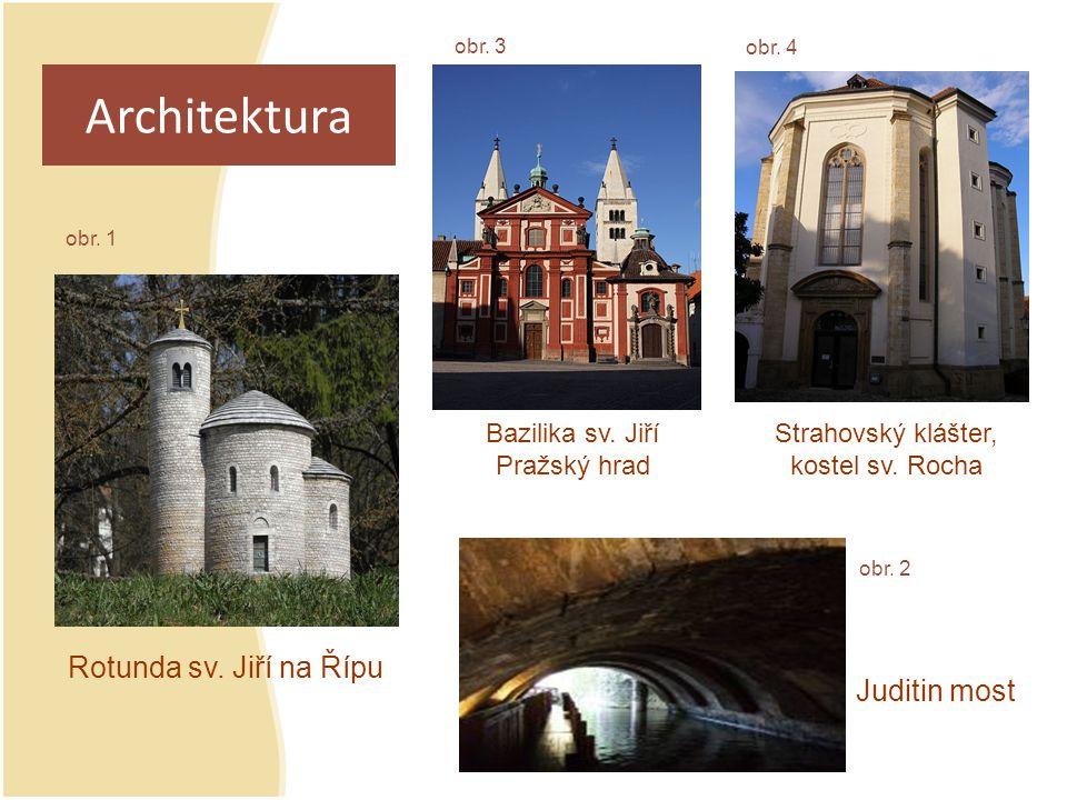 Architektura Rotunda sv. Jiří na Řípu Bazilika sv. Jiří Pražský hrad Strahovský klášter, kostel sv. Rocha Juditin most obr. 1 obr. 2 obr. 3 obr. 4
