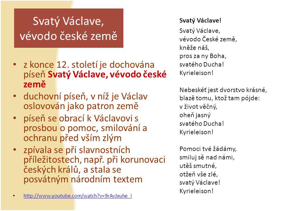 Svatý Václave, vévodo české země z konce 12. století je dochována píseň Svatý Václave, vévodo české země duchovní píseň, v níž je Václav oslovován jak