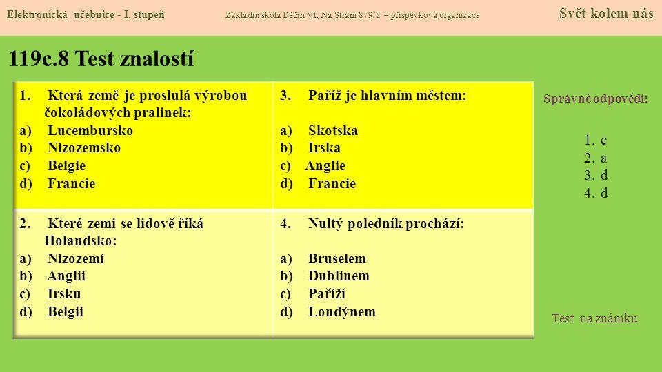 119c.8 Test znalostí Správné odpovědi: 1.c 2.a 3.d 4.d Test na známku Elektronická učebnice - I.