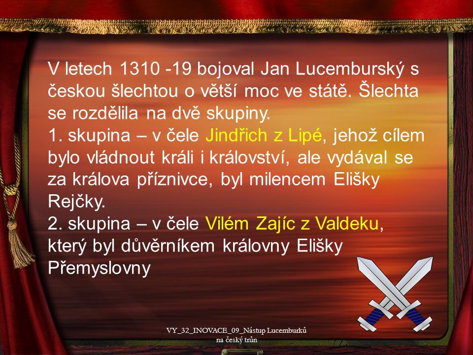 V letech 1310 -19 bojoval Jan Lucemburský s českou šlechtou o větší moc ve státě.