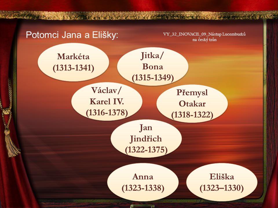 Potomci Jana a Elišky: Markéta (1313-1341) Jitka/ Bona (1315-1349) Václav/ Karel IV.