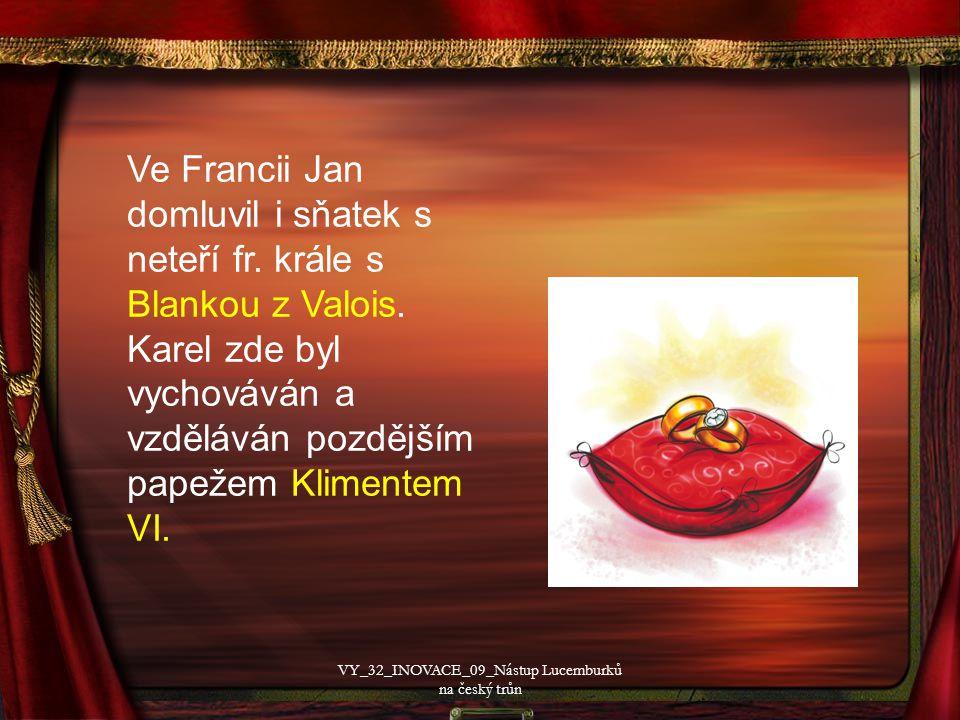 Ve Francii Jan domluvil i sňatek s neteří fr. krále s Blankou z Valois.