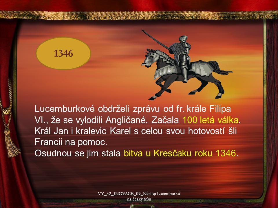1346 Lucemburkové obdrželi zprávu od fr. krále Filipa VI., že se vylodili Angličané.