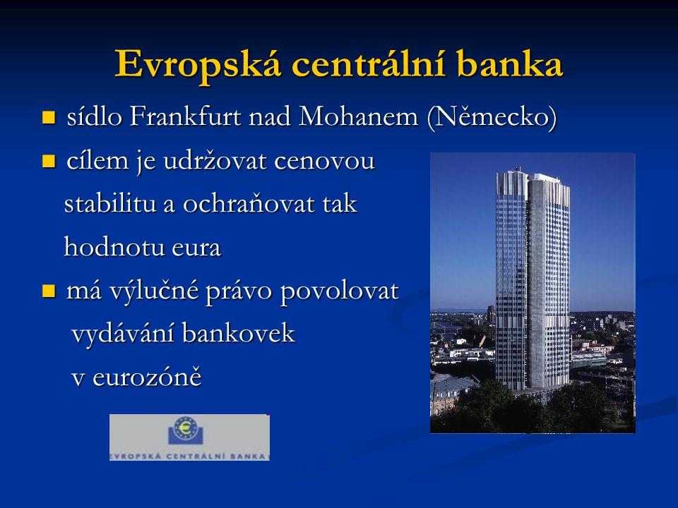 Evropská centrální banka sídlo Frankfurt nad Mohanem (Německo) sídlo Frankfurt nad Mohanem (Německo) cílem je udržovat cenovou cílem je udržovat cenov