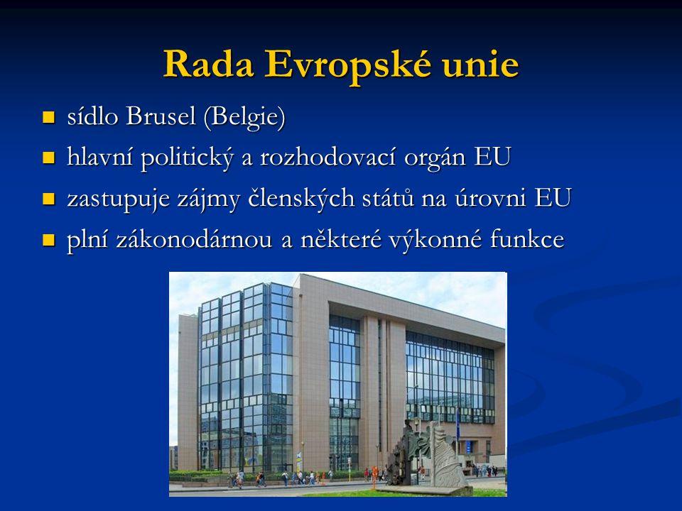 Rada Evropské unie sídlo Brusel (Belgie) sídlo Brusel (Belgie) hlavní politický a rozhodovací orgán EU hlavní politický a rozhodovací orgán EU zastupu
