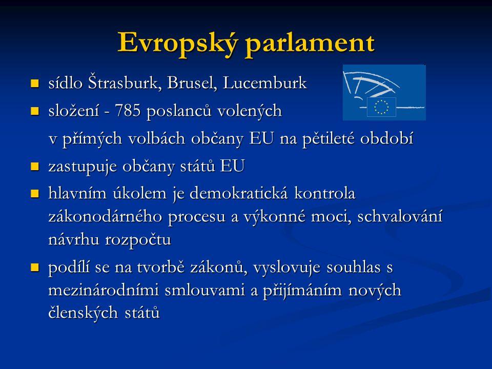 Evropský parlament sídlo Štrasburk, Brusel, Lucemburk sídlo Štrasburk, Brusel, Lucemburk složení - 785 poslanců volených složení - 785 poslanců volený
