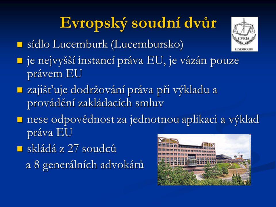 Evropský soudní dvůr sídlo Lucemburk (Lucembursko) sídlo Lucemburk (Lucembursko) je nejvyšší instancí práva EU, je vázán pouze právem EU je nejvyšší i