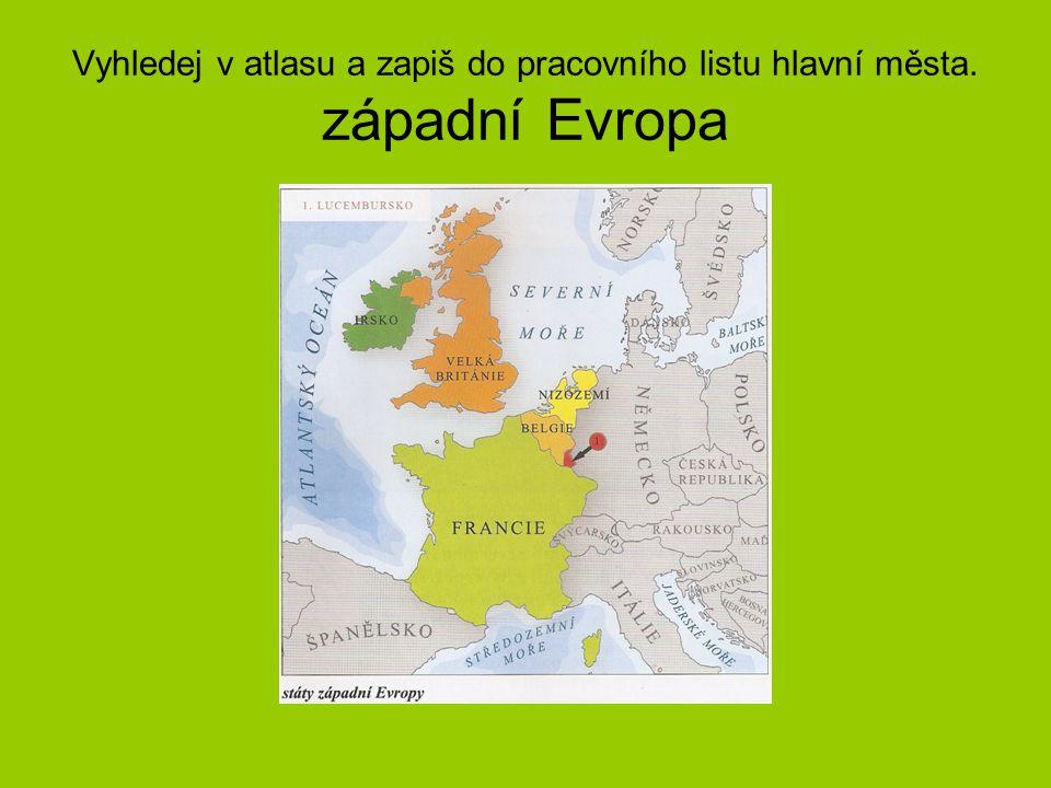 Vyhledej v atlasu a zapiš do pracovního listu hlavní města. západní Evropa