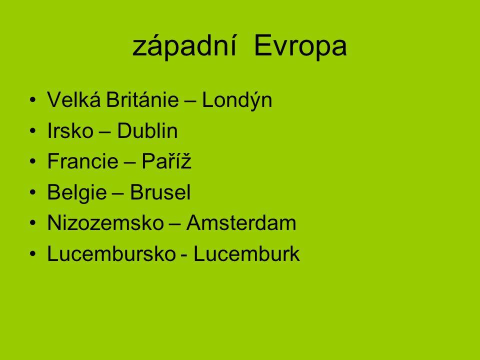 západní Evropa Velká Británie – Londýn Irsko – Dublin Francie – Paříž Belgie – Brusel Nizozemsko – Amsterdam Lucembursko - Lucemburk