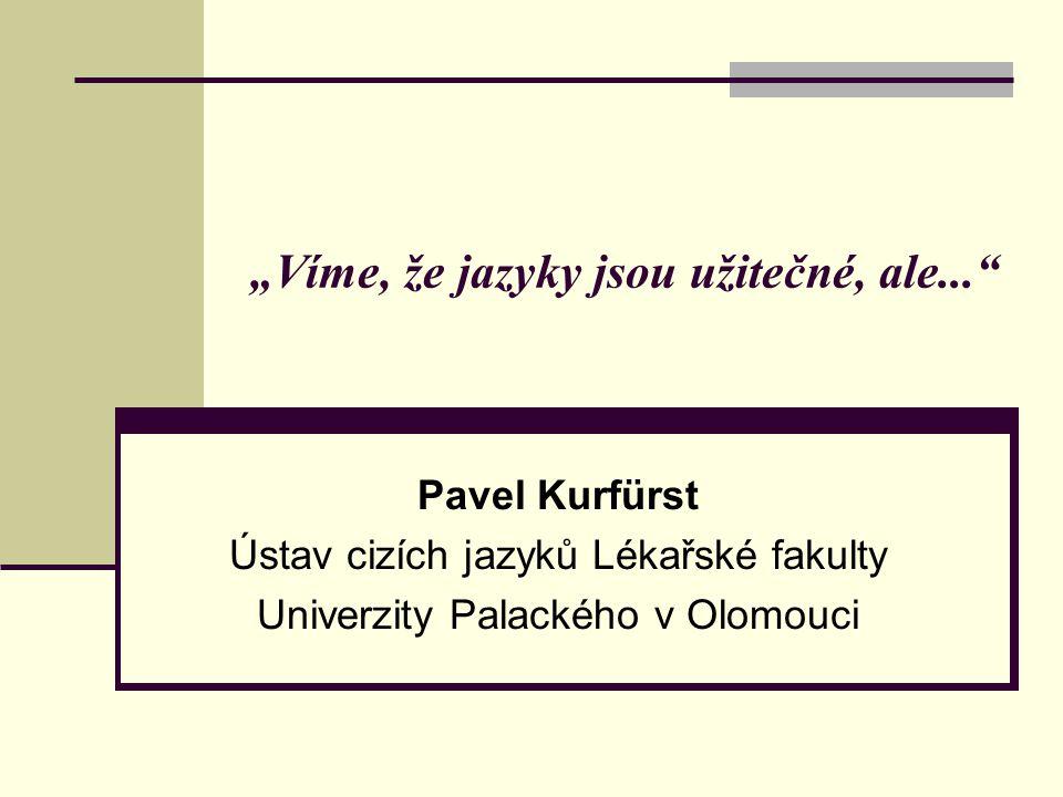 """""""Víme, že jazyky jsou užitečné, ale..."""" Pavel Kurfürst Ústav cizích jazyků Lékařské fakulty Univerzity Palackého v Olomouci"""