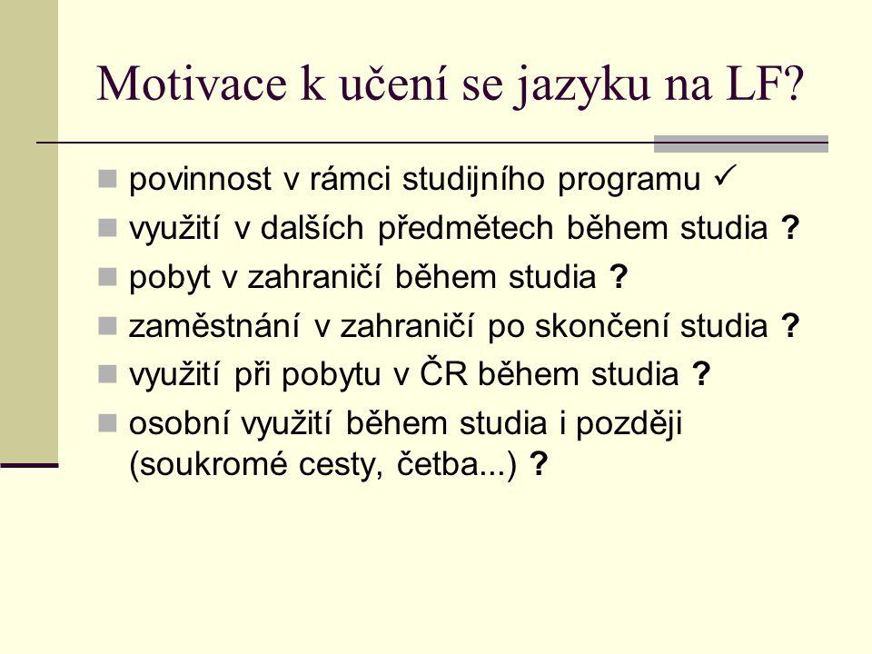 Motivace k učení se jazyku na LF? povinnost v rámci studijního programu  využití v dalších předmětech během studia ? pobyt v zahraničí během studia ?