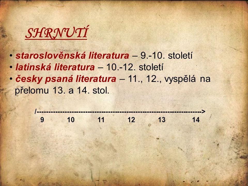 staroslověnská literatura – 9.-10. století latinská literatura – 10.-12. století česky psaná literatura – 11., 12., vyspělá na přelomu 13. a 14. stol.