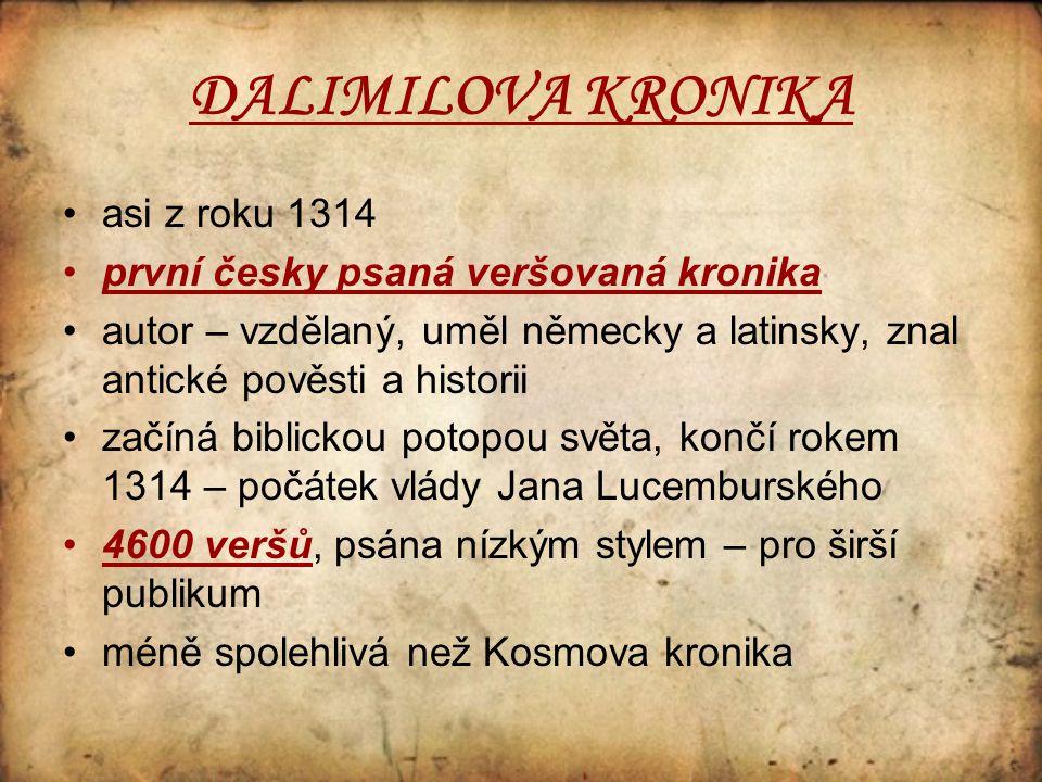 DALIMILOVA KRONIKA asi z roku 1314 první česky psaná veršovaná kronika autor – vzdělaný, uměl německy a latinsky, znal antické pověsti a historii začí