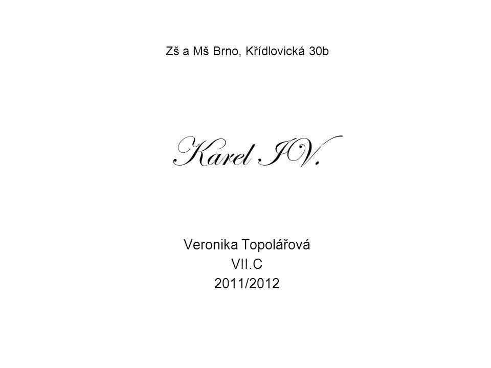 Karel IV. Zš a Mš Brno, Křídlovická 30b Veronika Topolářová VII.C 2011/2012