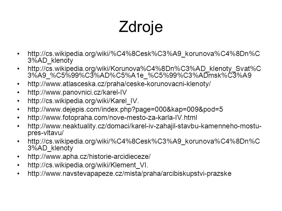 Zdroje http://cs.wikipedia.org/wiki/%C4%8Cesk%C3%A9_korunova%C4%8Dn%C 3%AD_klenoty http://cs.wikipedia.org/wiki/Korunova%C4%8Dn%C3%AD_klenoty_Svat%C 3